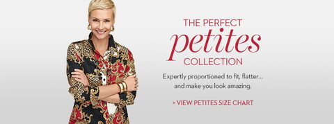 The Perfect Petites Collection | Exactly proportioned to fit, flatter, and make you look amazing. | View petites size chart
