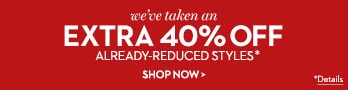 Extra 40% Off Already Reduced Styles | Shop Now | D
