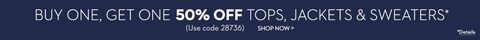 buy one, get one 50% off tops, jackets & SWeaters