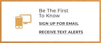 Be the first to know. Sign up for email. Receive text alerts.