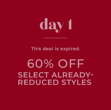 Day 1 | This deal is expired. 60% Off Select Already-Reduced Styles