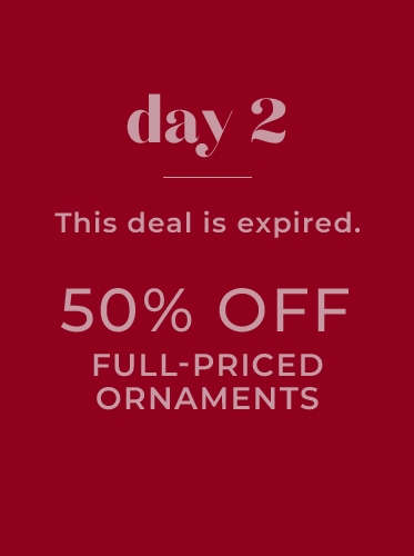 Day 2 | This deal is expired. 50% Off Full-Priced Ornaments