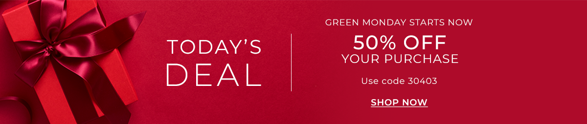 Today's Deal | Green Monday Starts Now. 50% Off Your Purchase. Use Code 30403. Shop Now.