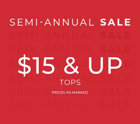 Semi-Annual Sale. $15 & Up Tops. Prices as marked