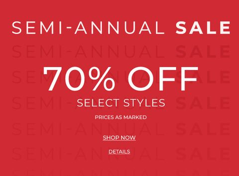 Semi-Annual Sale. 70% Off Select Styles. Prices as marked