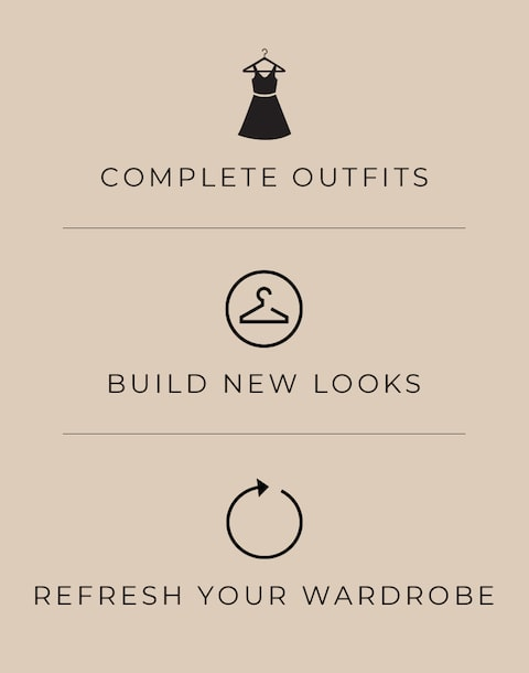Complete Outfits. Build new looks. Refresh your wardrobe.