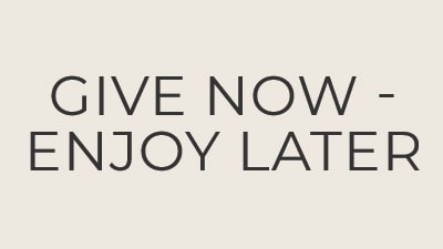 Give now, enjoy later
